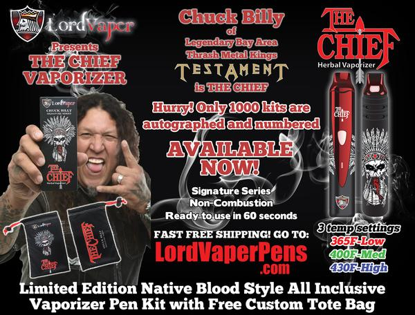 "Lord Vaper Pens presents Chuck Billy of Testament and his Signature ""The Chief"" dry herb vaporizer"